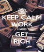 KEEP CALM WORK HARD GET RICH - Personalised Poster A4 size