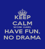 KEEP CALM WORK HARD, HAVE FUN, NO DRAMA - Personalised Poster A4 size