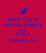KEEP CALM WORK SMART AND STAY TRAVEL B-) - Personalised Poster A4 size