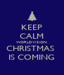 KEEP CALM WORLDVISION CHRISTMAS  IS COMING - Personalised Poster A4 size