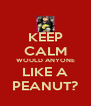 KEEP CALM WOULD ANYONE LIKE A PEANUT? - Personalised Poster A4 size