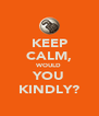 KEEP CALM, WOULD YOU KINDLY? - Personalised Poster A4 size