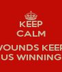 KEEP CALM  WOUNDS KEEP  US WINNING - Personalised Poster A4 size