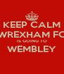 KEEP CALM WREXHAM FC IS GOING TO WEMBLEY  - Personalised Poster A4 size