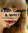 KEEP CALM  & WRITE  SONGS ABOUT PEOPLE YOU  DATED - Personalised Poster A4 size