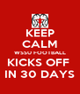 KEEP CALM WSSU FOOTBALL KICKS OFF  IN 30 DAYS - Personalised Poster A4 size