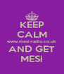 KEEP CALM www.mesi-radio.co.uk AND GET MESi - Personalised Poster A4 size