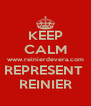 KEEP CALM www.reinierdevera.com REPRESENT  REINIER - Personalised Poster A4 size