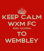 KEEP CALM WXM FC ARE GOING TO WEMBLEY - Personalised Poster A4 size