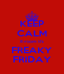 KEEP CALM X-room it's FREAKY FRIDAY - Personalised Poster A4 size