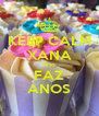 KEEP CALM XANA Pires FAZ ANOS - Personalised Poster A4 size