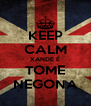KEEP CALM XANDE É TOME NEGONA - Personalised Poster A4 size