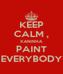 KEEP CALM , XANINHA PAINT EVERYBODY - Personalised Poster A4 size