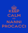 KEEP CALM XD NANNI PROCACCI - Personalised Poster A4 size