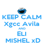 KEEP CALM Xgcc Avila AND ELI  MISHEL xD - Personalised Poster A4 size