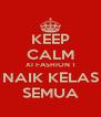 KEEP CALM XI FASHION 1 NAIK KELAS SEMUA - Personalised Poster A4 size