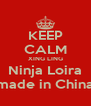 KEEP CALM XING LING Ninja Loira made in China - Personalised Poster A4 size