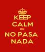 KEEP CALM XK NO PASA  NADA - Personalised Poster A4 size