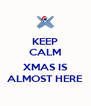 KEEP CALM  XMAS IS ALMOST HERE - Personalised Poster A4 size