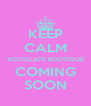 KEEP CALM XOCOLATE BOUTIQUE COMING SOON - Personalised Poster A4 size