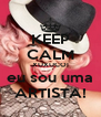KEEP CALM XUXUCO! eu sou uma ARTISTA! - Personalised Poster A4 size