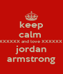 keep calm  XXXXXX and love XXXXXX  jordan armstrong - Personalised Poster A4 size