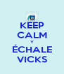 KEEP CALM Y ÉCHALE VICKS - Personalised Poster A4 size