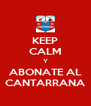 KEEP CALM Y ABONATE AL CANTARRANA - Personalised Poster A4 size