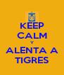 KEEP CALM Y ALENTA A TIGRES - Personalised Poster A4 size
