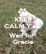 KEEP CALM Y'all  AND Wait for  Gracie - Personalised Poster A4 size