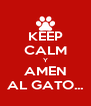 KEEP CALM Y AMEN AL GATO... - Personalised Poster A4 size