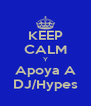 KEEP CALM Y Apoya A DJ/Hypes - Personalised Poster A4 size