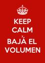 KEEP CALM y BAJÁ EL VOLUMEN - Personalised Poster A4 size