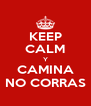 KEEP CALM Y CAMINA NO CORRAS - Personalised Poster A4 size