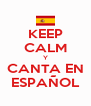 KEEP CALM Y CANTA EN ESPAÑOL - Personalised Poster A4 size