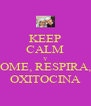 KEEP CALM Y COME, RESPIRA,... OXITOCINA - Personalised Poster A4 size