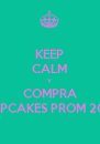 KEEP CALM Y COMPRA CUPCAKES PROM 2013 - Personalised Poster A4 size