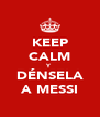 KEEP CALM Y DÉNSELA A MESSI - Personalised Poster A4 size