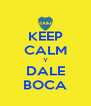 KEEP CALM Y DALE BOCA - Personalised Poster A4 size