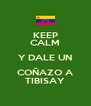 KEEP CALM Y DALE UN COÑAZO A TIBISAY - Personalised Poster A4 size