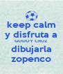 keep calm y disfruta a GODOY CRUZ dibujarla zopenco - Personalised Poster A4 size