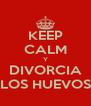 KEEP CALM Y DIVORCIA LOS HUEVOS - Personalised Poster A4 size