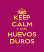 KEEP CALM Y DOS HUEVOS DUROS - Personalised Poster A4 size