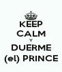 KEEP CALM Y DUERME (el) PRINCE - Personalised Poster A4 size