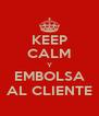 KEEP CALM Y EMBOLSA AL CLIENTE - Personalised Poster A4 size