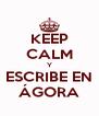 KEEP CALM Y ESCRIBE EN ÁGORA - Personalised Poster A4 size