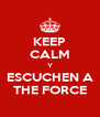 KEEP CALM Y ESCUCHEN A THE FORCE - Personalised Poster A4 size