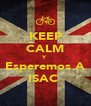 KEEP CALM Y Esperemos A ISAC  - Personalised Poster A4 size
