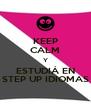 KEEP CALM Y ESTUDIÁ EN STEP UP IDIOMAS - Personalised Poster A4 size