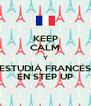 KEEP CALM Y ESTUDIÁ FRANCÉS EN STEP UP - Personalised Poster A4 size
